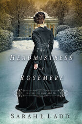The Headmistress of Rosemere by Sarah E. Ladd