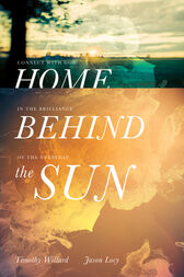 Home Behind the Sun by Timothy D. Willard