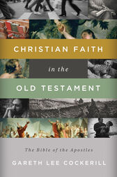 Christian Faith in the Old Testament by Gareth Lee Cockerill