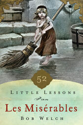 52 Little Lessons from Les Miserables by Bob Welch