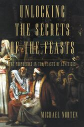 Unlocking the Secrets of the Feasts by Michael Norten