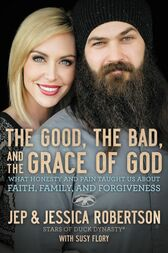 The Good, the Bad, and the Grace of God by Jep and Jessica Robertson