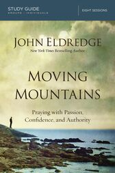 Moving Mountains Study Guide by John Eldredge