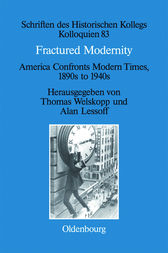 Fractured Modernity: America Confronts Modern Times, 1890s to 1940s