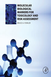 Molecular Biological Markers for Toxicology and Risk Assessment by Bruce A. Fowler
