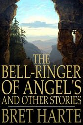 The Bell-Ringer of Angel's and Other Stories by Bret Harte
