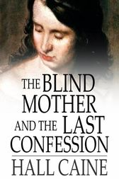 The Blind Mother and The Last Confession by Hall Caine