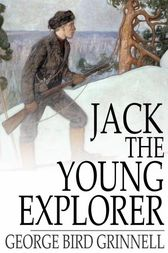 Jack the Young Explorer by George Bird Grinnell