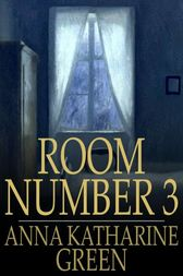 Room Number 3 by Anna Katharine Green
