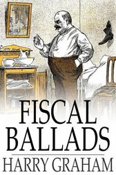 Fiscal Ballads by Harry Graham