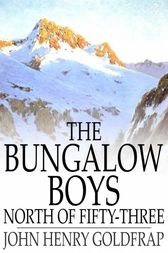 The Bungalow Boys North of Fifty-Three by John Henry Goldfrap