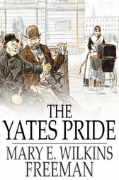 The Yates Pride by Mary E. Wilkins Freeman