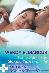 The Doctor She Always Dreamed Of (Mills & Boon Medical) (Nurses to Brides, Book 1) by Wendy S. Marcus