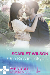 One Kiss In Tokyo... (Mills & Boon Medical) by Scarlet Wilson