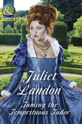 Taming The Tempestuous Tudor (Mills & Boon Historical) (At the Tudor Court, Book 2) by Juliet Landon