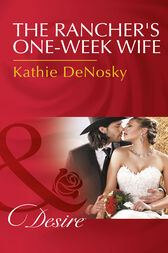 The Rancher's One-Week Wife (Mills & Boon Desire) by Kathie DeNosky
