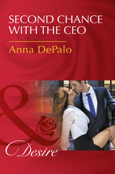 Second Chance With The Ceo (Mills & Boon Desire) (The Serenghetti Brothers, Book 1) by Anna DePalo
