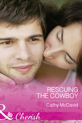 Rescuing the Cowboy (Mills & Boon Cherish) (Mustang Valley, Book 8) by Cathy McDavid