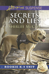 Secrets And Lies (Mills & Boon Love Inspired Suspense) (Rookie K-9 Unit, Book 5) by Shirlee McCoy