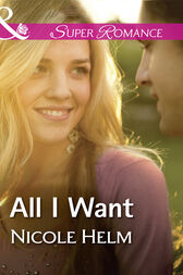All I Want (Mills & Boon Superromance) (A Farmers' Market Story, Book 3) by Nicole Helm