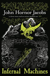 Infernal Machines by John Hornor Jacobs
