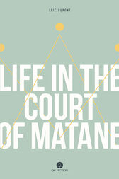 Life in the Court of Matane by Eric Dupont