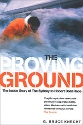 The Proving Ground: The Inside Story of the 1998 Sydney to Hobart Boat Race by Bruce Knecht