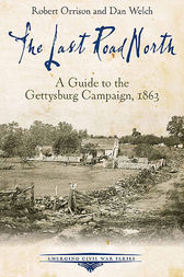 The Last Road North: A Guide to the Gettysburg Campaign, 1863