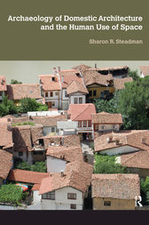 Archaeology of Domestic Architecture and the Human Use of Space by Sharon R Steadman