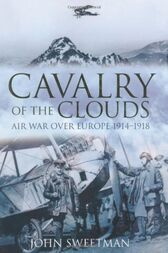 Cavalry of the Clouds: Air War over Europe 1914–1918