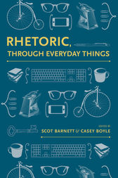 Rhetoric, Through Everyday Things by Scot Barnett