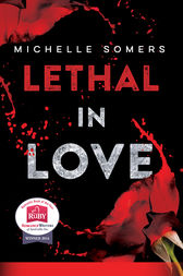 Lethal in Love: The Complete Book by Michelle Somers