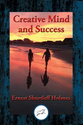 Creative Mind and Success by Ernest Shurtleff Holmes