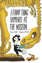 A Funny Thing Happened at the Museum . . . by Benjamin Chaud