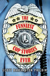 The Funniest Cop Stories Ever by Scott Baker