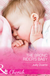 The Bronc Rider's Baby (Mills & Boon Cherish) (Rocking Chair Rodeo, Book 2) by Judy Duarte