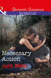 Necessary Action (Mills & Boon Intrigue) (The Precinct: Bachelors in Blue, Book 3) by Julie Miller