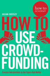 How To Use Crowdfunding by Julian Costley