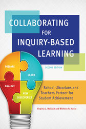 Collaborating for Inquiry-Based Learning: School Librarians and Teachers Partner For Student Achievement, 2nd Edition by Virginia Wallace