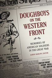 Doughboys on the Western Front: Memories of American Soldiers in the Great War by Aaron Barlow