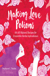 Making Love Potions by Stephanie L. Tourles