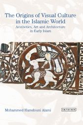 The Origins of Visual Culture in the Islamic World by Mohammed Hamdouni Alami