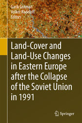Land-Cover and Land-Use Changes in Eastern Europe after the Collapse of the Soviet Union in 1991 by Garik Gutman