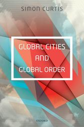 Global Cities and Global Order by Simon Curtis