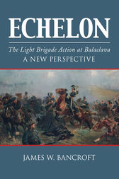 Echelon: The Light Brigade Action at Balaclava - A New Perspective