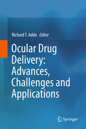 Ocular Drug Delivery: Advances, Challenges and Applications by Richard T. Addo