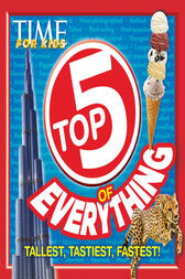 TIME FOR KIDS Top 5 of Everything by The Editors of TIME for Kids