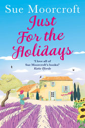 Just for the Holidays: Your perfect summer read! by Sue Moorcroft