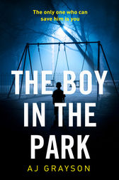 The Boy in the Park: A gripping psychological thriller with a shocking twist by A J Grayson