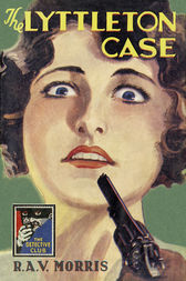 The Lyttleton Case (Detective Club Crime Classics) by R. A. V. Morris